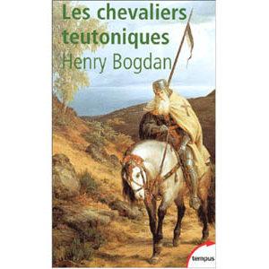 Bogdan Henry : Les chevaliers teutoniques