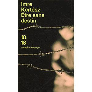 Imre Kertész (prix Nobel 2002) : Etre sans destin
