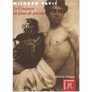 Pavic Milorad, écrivain serbe : Le chapeau en peau de poisson.