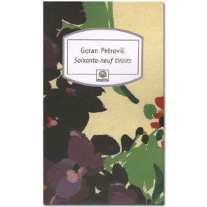 Petrovic Goran : Soixante-neuf tiroirs