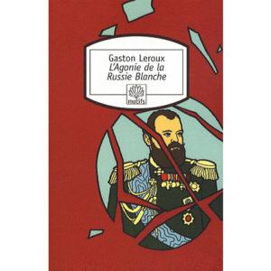 Leroux Gaston : L'Agonie de la Russie Blanche