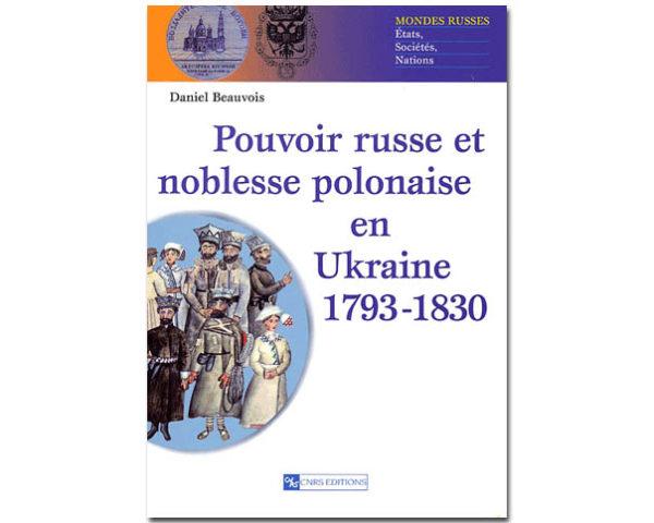 Pouvoir russe et noblesse polonaise en Ukraine 1793-1830