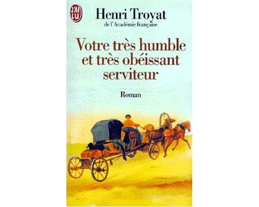 TROYAT Henri : Votre très humble et très obéissant serviteur