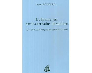Dmytrychyn : L'Ukraine vue par les écrivains ukrainiens Bilingue