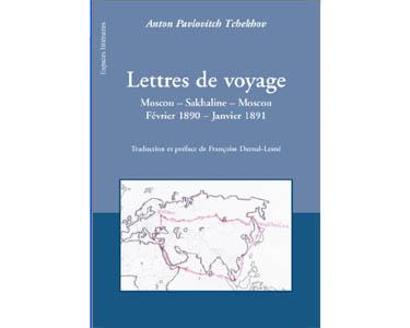 Tchekhov Anton : Lettres de Voyage : Moscou – Sakhaline
