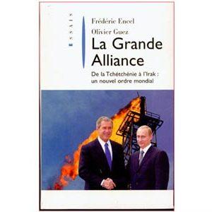 La Grande Alliance. De la Tchétchénie à l'Irak : un nouvel ordre