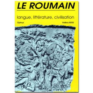LE ROUMAIN, LANGUE, LITTERATURE, CIVILISATION