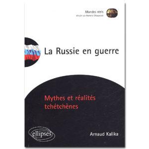 La Russie en guerre. Mythes et réalités tchétchènes