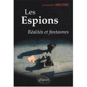 Melnik Constantin : Les espions – Réalités et fantasmes