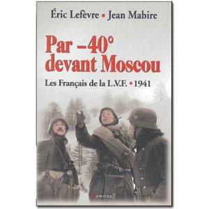 Par -40 ° devant Moscou. Les Français de la LVF 1941