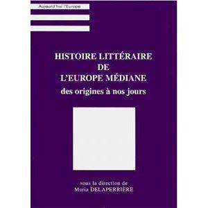 HISTOIRE LITTERAIRE de l'Europe médiane des origines à nos jours