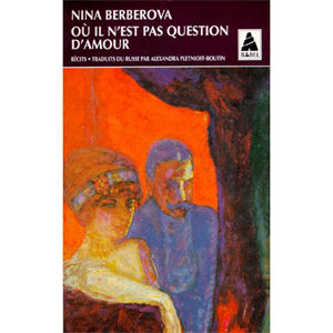BERBEROVA Nina : OU IL N'EST PAS QUESTION D'AMOUR RECITS
