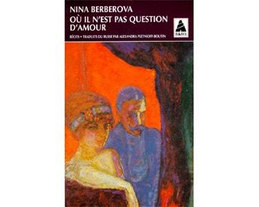 BERBEROVA Nina : OU IL N'EST PAS QUESTION D'AMOUR RECITS