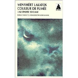 Lakatos Menyhert : Couleur de fumée. Une épopée tzigane