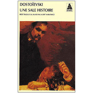 DOSTOIEVSKI : Une sale histoire