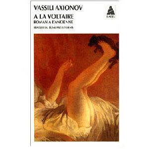 AXIONOV Vassili : A la Voltaire. Roman à l'ancienne
