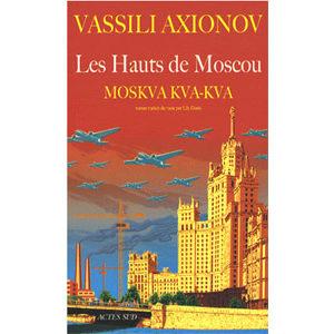 AXIONOV Vassili : Les Hauts de Moscou. Moskva, kva, kva