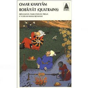 Khayyâm Omar : Robâiyât. Les quatrains du sage Omar Khayyâm