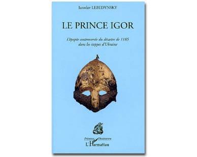 Le Prince Igor. L'épopée controversée du désastre de 1185