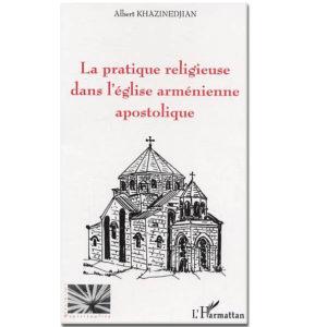 LA PRATIQUE RELIGIEUSE DANS L'ÉGLISE ARMÉNIENNE APOSTOLIQUE