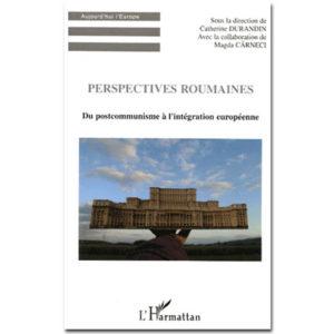 Perspectives roumaines . Du postcommunisme à l'intégration europ
