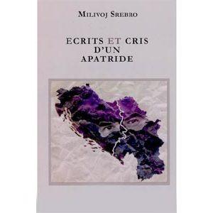 Srebro Milivoj : Ecrits et cris d'un apatride