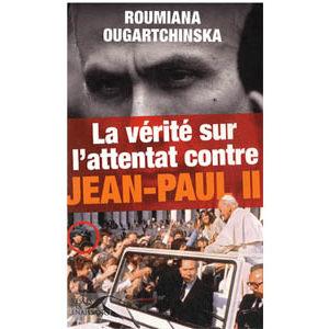 Ougartchinska Roumiana : Vérité sur l'attentat de Jean-Paul II