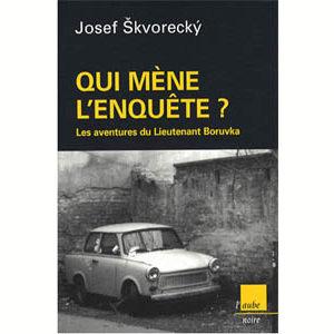 Skvorecky Josef : Qui mène l'enquête ?