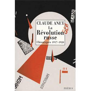 Anet Claude : La Révolution russe. Chroniques 1917-1920