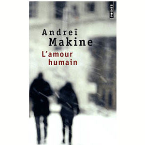 MAKINE Andreï : L'amour humain