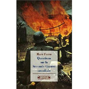 Ferro Marc  : Questions sur la Seconde Guerre mondiale