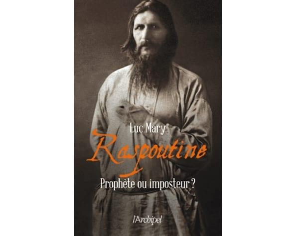 Raspoutine – Prophète ou imposteur? (Luc Mary)