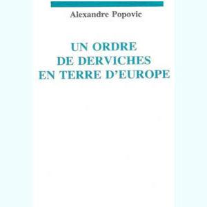 Popovic Alexandre : Un ordre de derviches en terre d'Europe