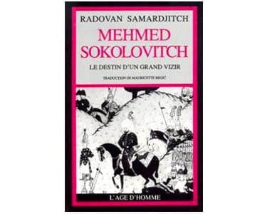 Samardjitch Radovan: Mehmed Sokolovitch Destin d'un Grand Vizir