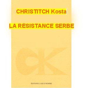 CHRISTITCH Kosta : La résistance serbe. Chroniques