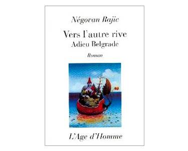 Rajic Negovan : Vers l'autre rive – Adieu Belgrade