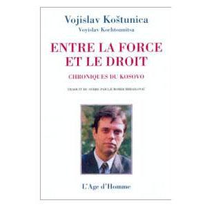 Kostunica Vojislav : Entre la force et le droit : Kossovo