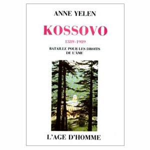 Yelen Anne : Kosovo 1389-1989 Bataille pour les droits de l'âme