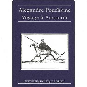POUCHKINE : Voyage à Arzroum – Au cours de la campagne de 1829