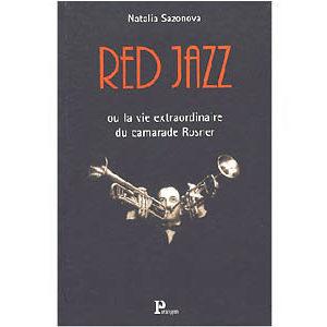 Sazonova Natalia : Red jazz : La vie extraordinaire du camarade