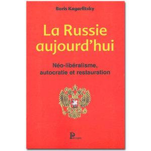 La Russie aujourd'hui. Néo-libéralisme, autocratie et…