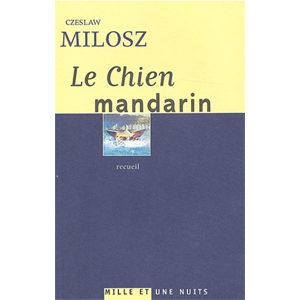 Milosz Czeslaw (prix Nobel 1980) : Le chien mandarin
