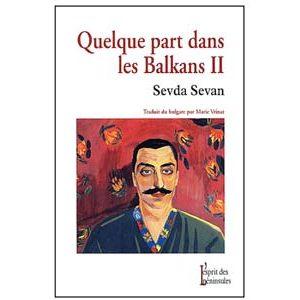 Sevan Sevda : Quelque part dans les Balkans II