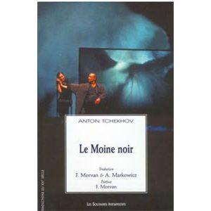 Tchekhov : Le Moine noir / Tr. Françoise Morvan, André Markowicz