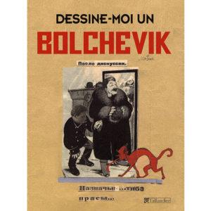 Dessine-moi un bolchevik – Les caricaturistes du Kremlin 1923-37