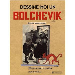 Dessine-moi un bolchevik. Les caricaturistes du Kremlin 1923-37