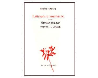 Ionesco Eugène : Littérature roumaine. suivi de Grosse chaleur