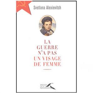 Alexievitch Svetlana : La guerre n'a pas un visage de femme