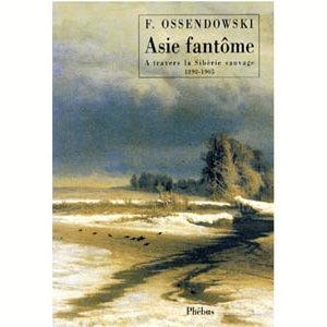 Ossendowski: Asie fantôme à travers la Sibérie sauvage 1898-1905