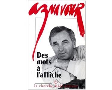Aznavour Charles : Des mots à l'affiche (Ses textes, poèmes)